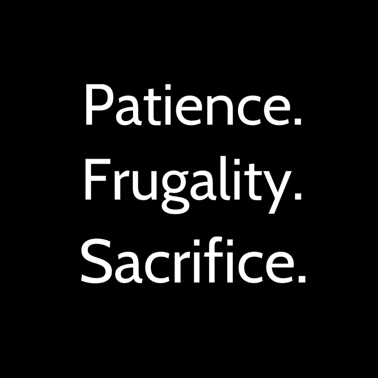 Motivational quote. Patience. Frugality. Sacrifice